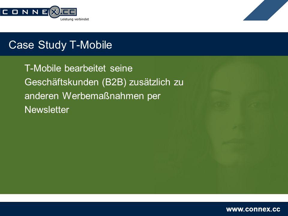 www.connex.cc Case Study T-Mobile T-Mobile bearbeitet seine Geschäftskunden (B2B) zusätzlich zu anderen Werbemaßnahmen per Newsletter