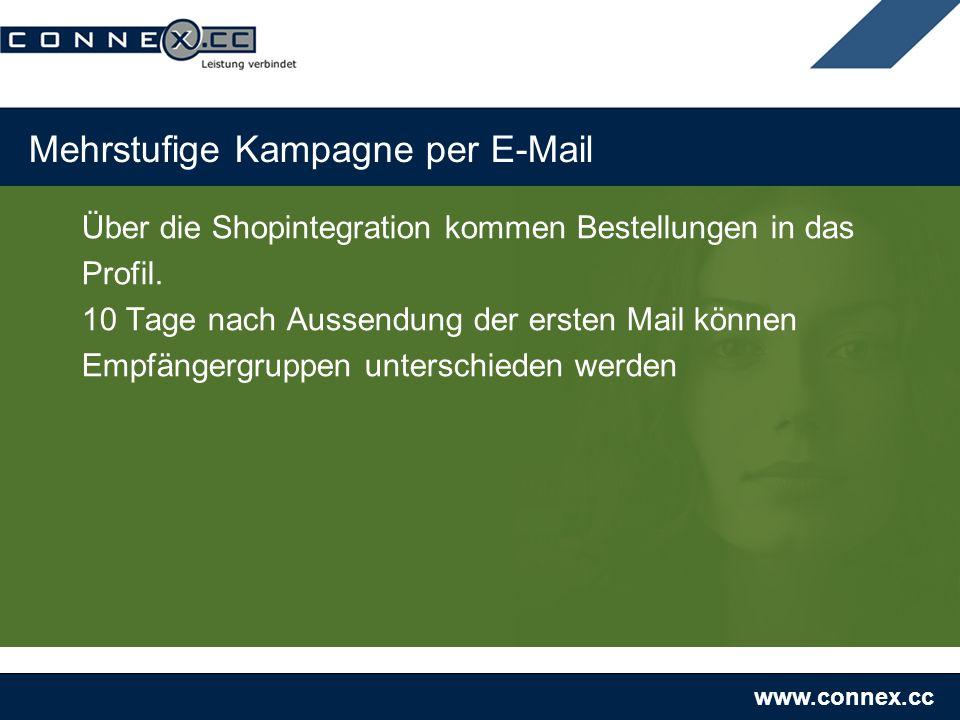 www.connex.cc Mehrstufige Kampagne per E-Mail Über die Shopintegration kommen Bestellungen in das Profil. 10 Tage nach Aussendung der ersten Mail könn