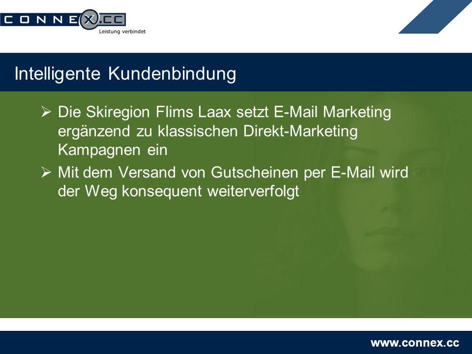 www.connex.cc Intelligente Kundenbindung Die Skiregion Flims Laax setzt E-Mail Marketing ergänzend zu klassischen Direkt-Marketing Kampagnen ein Mit dem Versand von Gutscheinen per E-Mail wird der Weg konsequent weiterverfolgt
