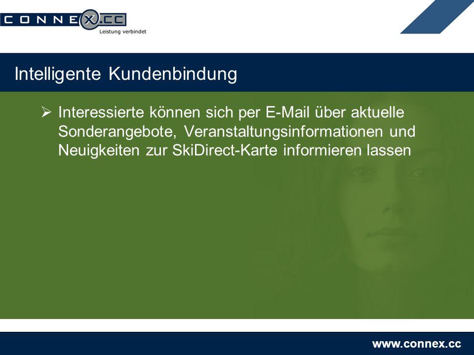 www.connex.cc Intelligente Kundenbindung Interessierte können sich per E-Mail über aktuelle Sonderangebote, Veranstaltungsinformationen und Neuigkeiten zur SkiDirect-Karte informieren lassen