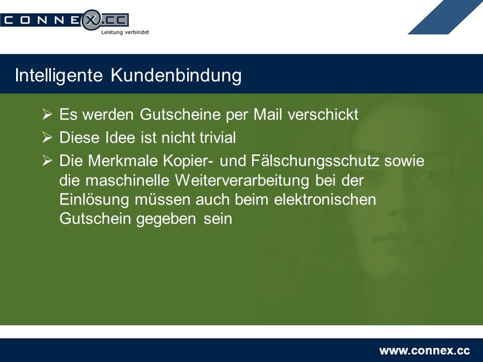 www.connex.cc Intelligente Kundenbindung Es werden Gutscheine per Mail verschickt Diese Idee ist nicht trivial Die Merkmale Kopier- und Fälschungsschutz sowie die maschinelle Weiterverarbeitung bei der Einlösung müssen auch beim elektronischen Gutschein gegeben sein