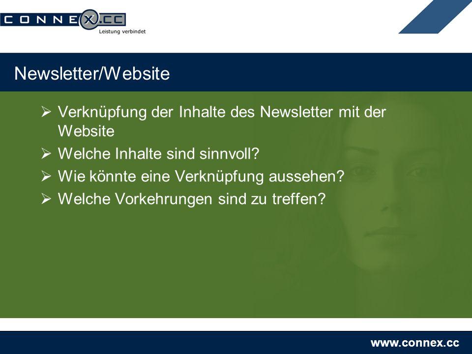 www.connex.cc Newsletter/Website Verknüpfung der Inhalte des Newsletter mit der Website Welche Inhalte sind sinnvoll? Wie könnte eine Verknüpfung auss