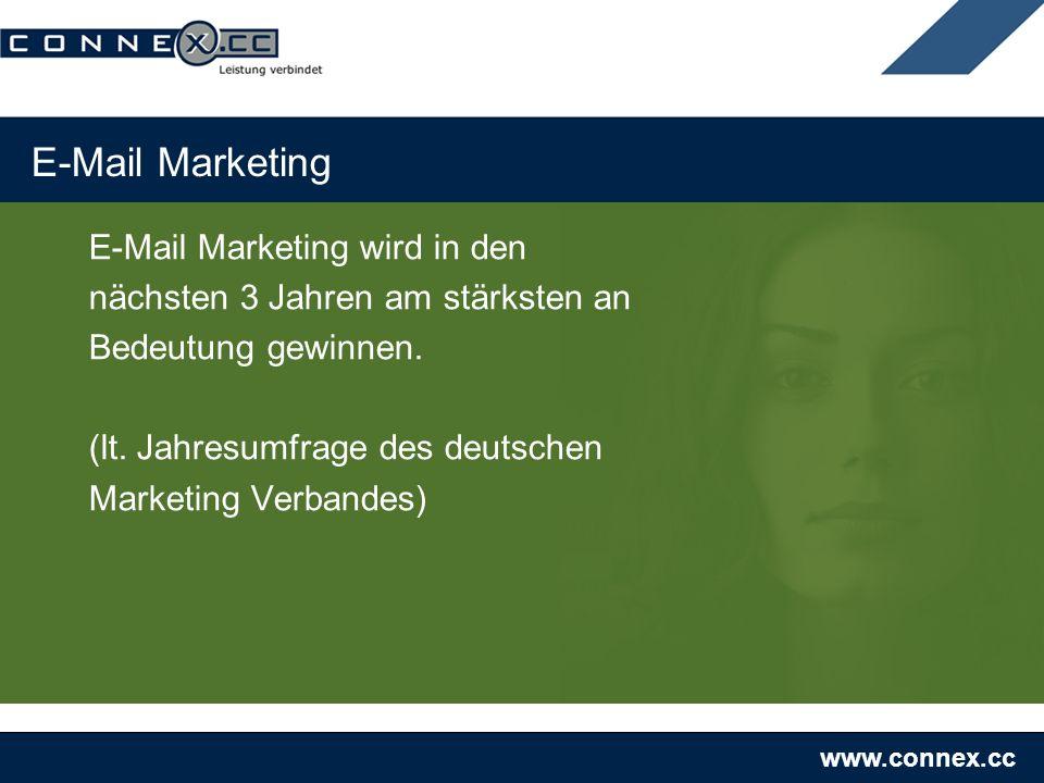 www.connex.cc E-Mail Marketing E-Mail Marketing wird in den nächsten 3 Jahren am stärksten an Bedeutung gewinnen. (lt. Jahresumfrage des deutschen Mar