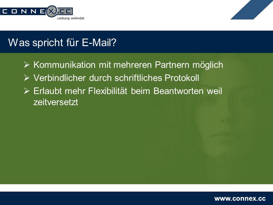 www.connex.cc Was spricht für E-Mail? Kommunikation mit mehreren Partnern möglich Verbindlicher durch schriftliches Protokoll Erlaubt mehr Flexibilitä