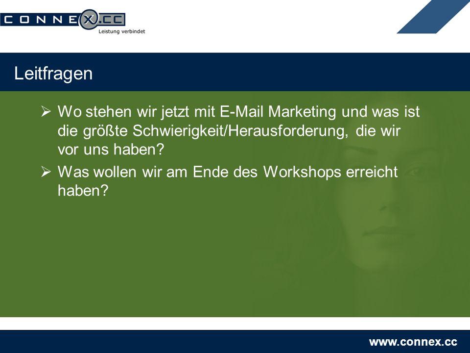 www.connex.cc Leitfragen Wo stehen wir jetzt mit E-Mail Marketing und was ist die größte Schwierigkeit/Herausforderung, die wir vor uns haben? Was wol