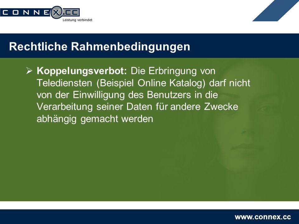 www.connex.cc Rechtliche Rahmenbedingungen Koppelungsverbot: Die Erbringung von Telediensten (Beispiel Online Katalog) darf nicht von der Einwilligung