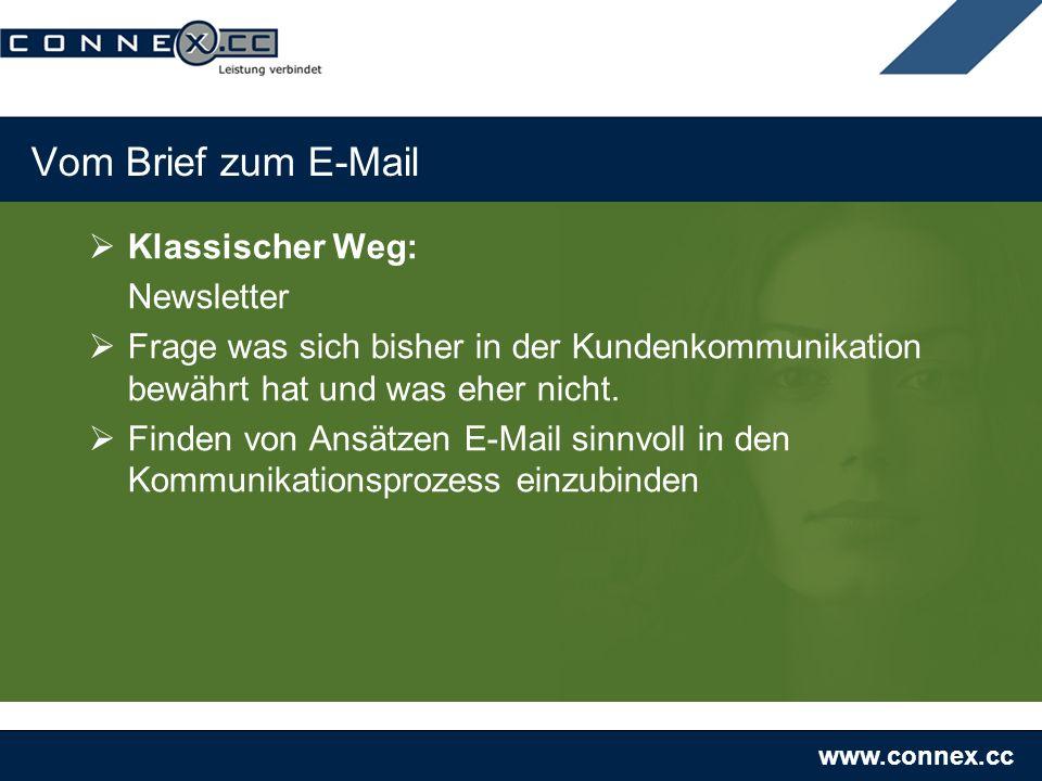 www.connex.cc Vom Brief zum E-Mail Klassischer Weg: Newsletter Frage was sich bisher in der Kundenkommunikation bewährt hat und was eher nicht. Finden