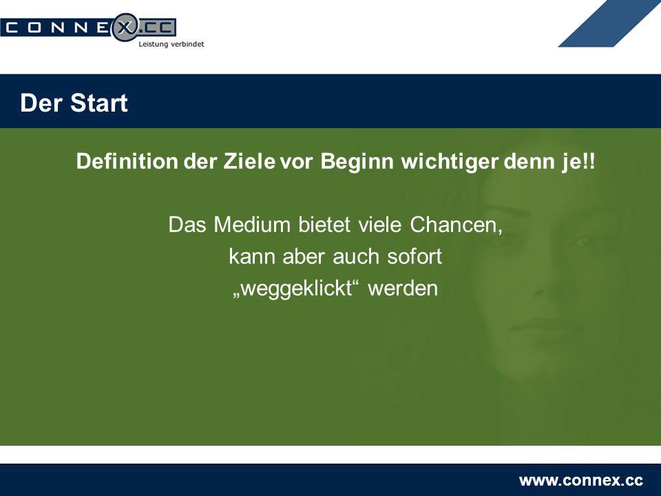 www.connex.cc Der Start Definition der Ziele vor Beginn wichtiger denn je!! Das Medium bietet viele Chancen, kann aber auch sofort weggeklickt werden
