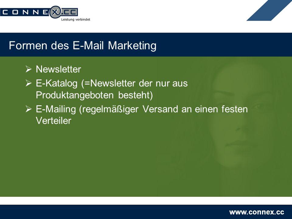 www.connex.cc Formen des E-Mail Marketing Newsletter E-Katalog (=Newsletter der nur aus Produktangeboten besteht) E-Mailing (regelmäßiger Versand an einen festen Verteiler