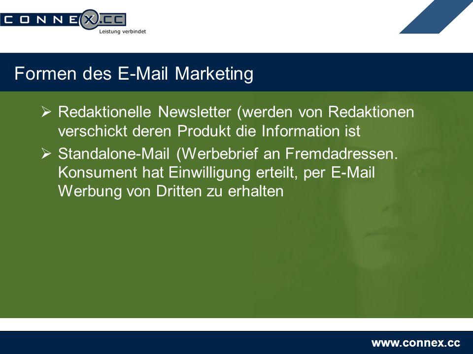 www.connex.cc Formen des E-Mail Marketing Redaktionelle Newsletter (werden von Redaktionen verschickt deren Produkt die Information ist Standalone-Mail (Werbebrief an Fremdadressen.