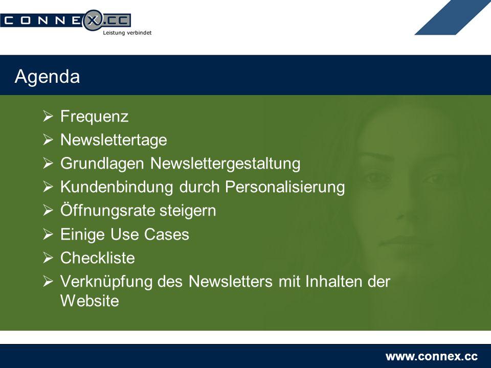 www.connex.cc Agenda Frequenz Newslettertage Grundlagen Newslettergestaltung Kundenbindung durch Personalisierung Öffnungsrate steigern Einige Use Cases Checkliste Verknüpfung des Newsletters mit Inhalten der Website