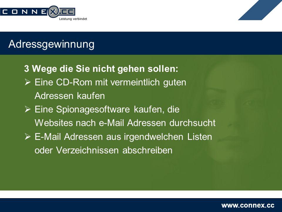 www.connex.cc Adressgewinnung 3 Wege die Sie nicht gehen sollen: Eine CD-Rom mit vermeintlich guten Adressen kaufen Eine Spionagesoftware kaufen, die Websites nach e-Mail Adressen durchsucht E-Mail Adressen aus irgendwelchen Listen oder Verzeichnissen abschreiben