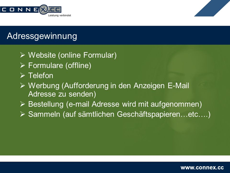www.connex.cc Adressgewinnung Website (online Formular) Formulare (offline) Telefon Werbung (Aufforderung in den Anzeigen E-Mail Adresse zu senden) Bestellung (e-mail Adresse wird mit aufgenommen) Sammeln (auf sämtlichen Geschäftspapieren…etc….)