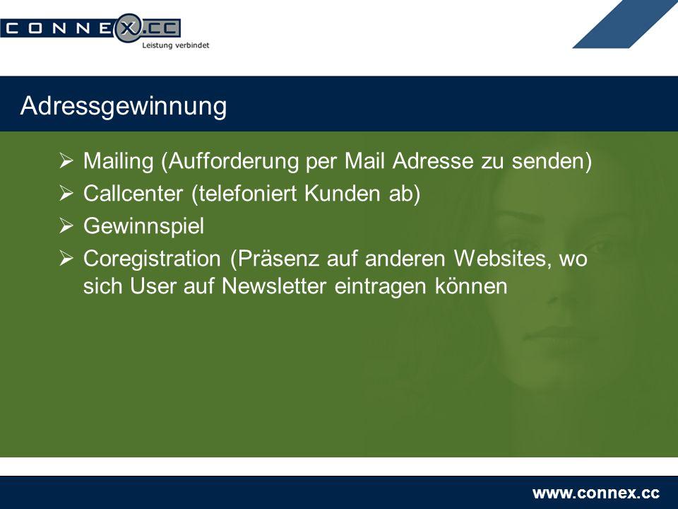 www.connex.cc Adressgewinnung Mailing (Aufforderung per Mail Adresse zu senden) Callcenter (telefoniert Kunden ab) Gewinnspiel Coregistration (Präsenz auf anderen Websites, wo sich User auf Newsletter eintragen können