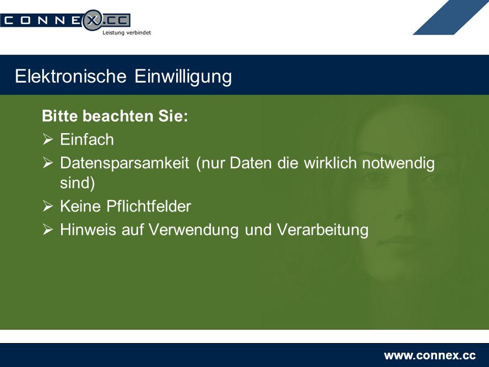 www.connex.cc Elektronische Einwilligung Bitte beachten Sie: Einfach Datensparsamkeit (nur Daten die wirklich notwendig sind) Keine Pflichtfelder Hinweis auf Verwendung und Verarbeitung