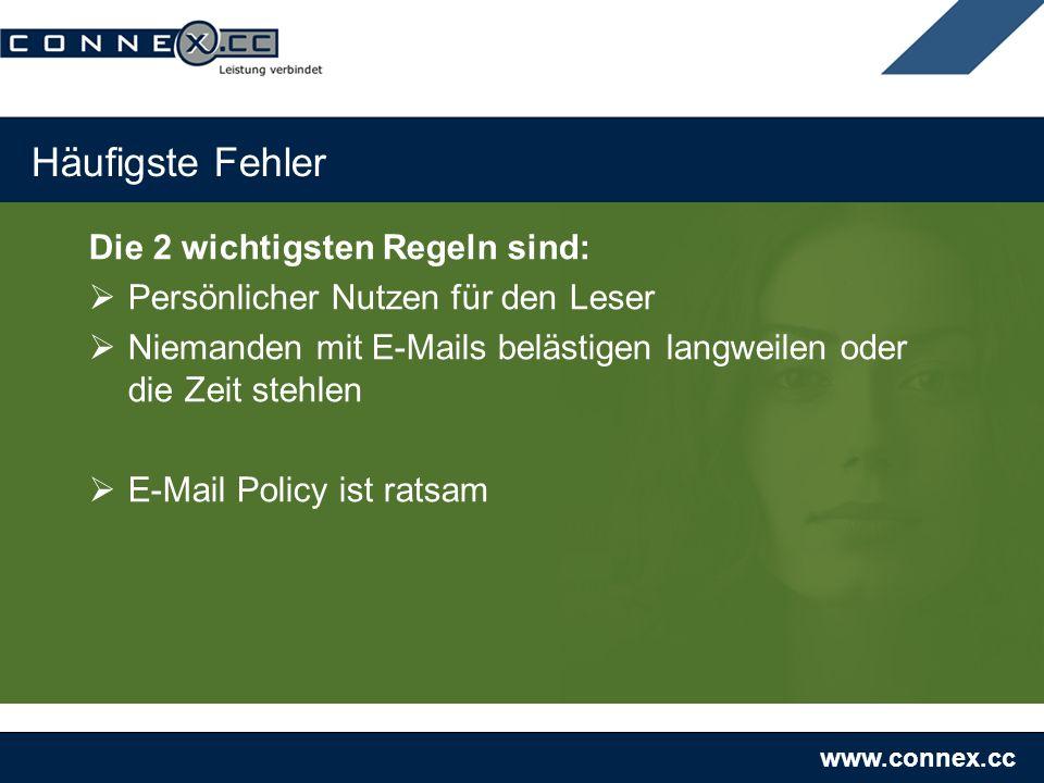 www.connex.cc Häufigste Fehler Die 2 wichtigsten Regeln sind: Persönlicher Nutzen für den Leser Niemanden mit E-Mails belästigen langweilen oder die Zeit stehlen E-Mail Policy ist ratsam