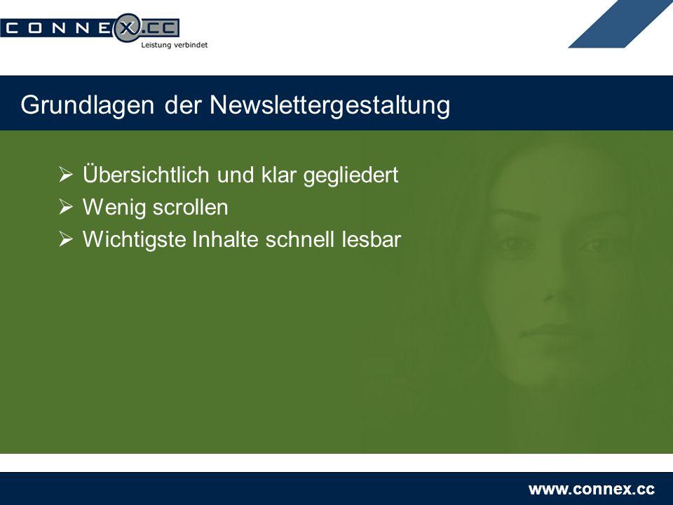 www.connex.cc Grundlagen der Newslettergestaltung Übersichtlich und klar gegliedert Wenig scrollen Wichtigste Inhalte schnell lesbar