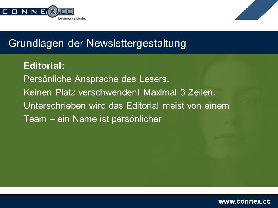 www.connex.cc Grundlagen der Newslettergestaltung Editorial: Persönliche Ansprache des Lesers. Keinen Platz verschwenden! Maximal 3 Zeilen. Unterschri