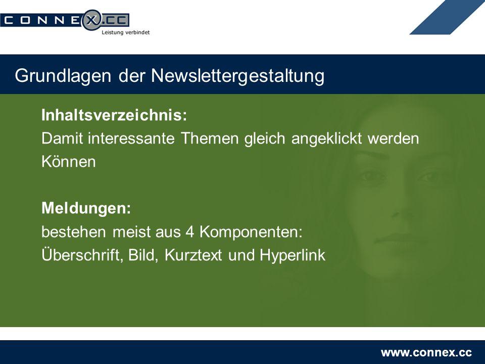 www.connex.cc Grundlagen der Newslettergestaltung Inhaltsverzeichnis: Damit interessante Themen gleich angeklickt werden Können Meldungen: bestehen meist aus 4 Komponenten: Überschrift, Bild, Kurztext und Hyperlink
