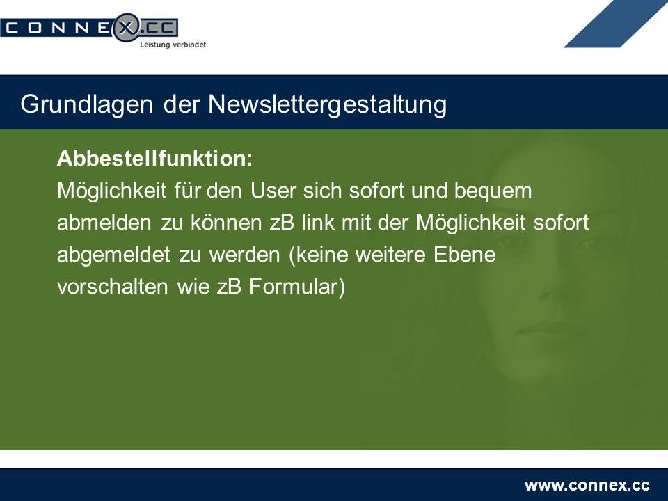 www.connex.cc Grundlagen der Newslettergestaltung Abbestellfunktion: Möglichkeit für den User sich sofort und bequem abmelden zu können zB link mit der Möglichkeit sofort abgemeldet zu werden (keine weitere Ebene vorschalten wie zB Formular)