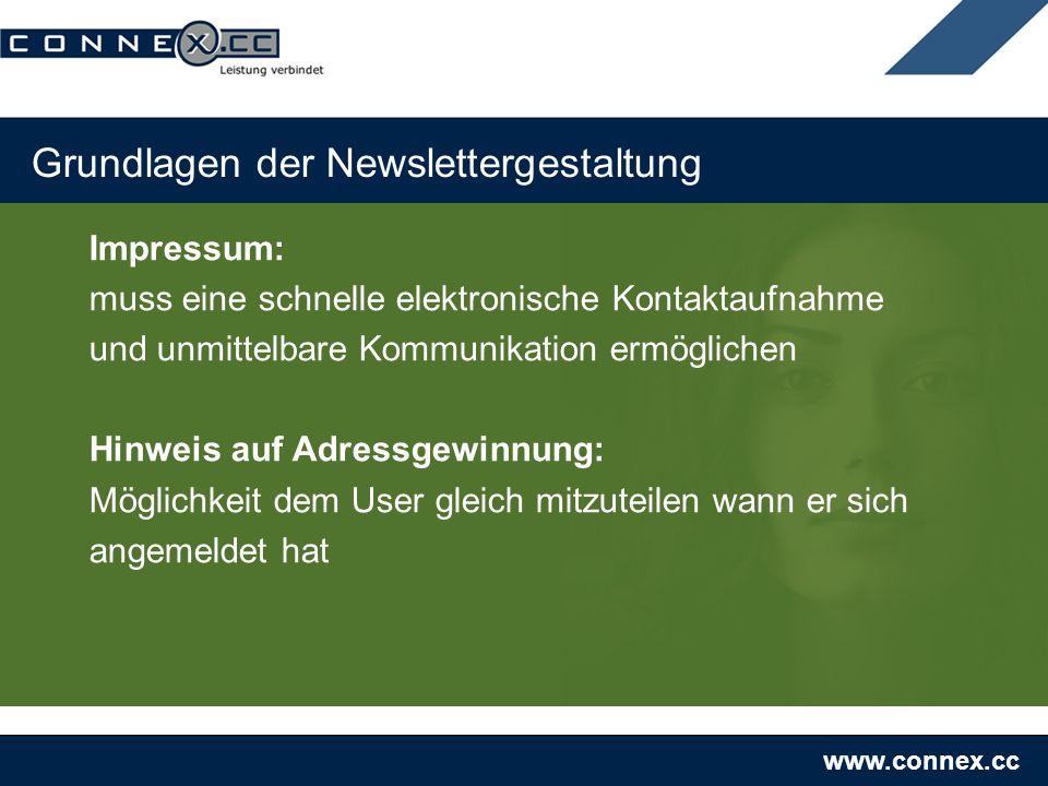 www.connex.cc Grundlagen der Newslettergestaltung Impressum: muss eine schnelle elektronische Kontaktaufnahme und unmittelbare Kommunikation ermöglich