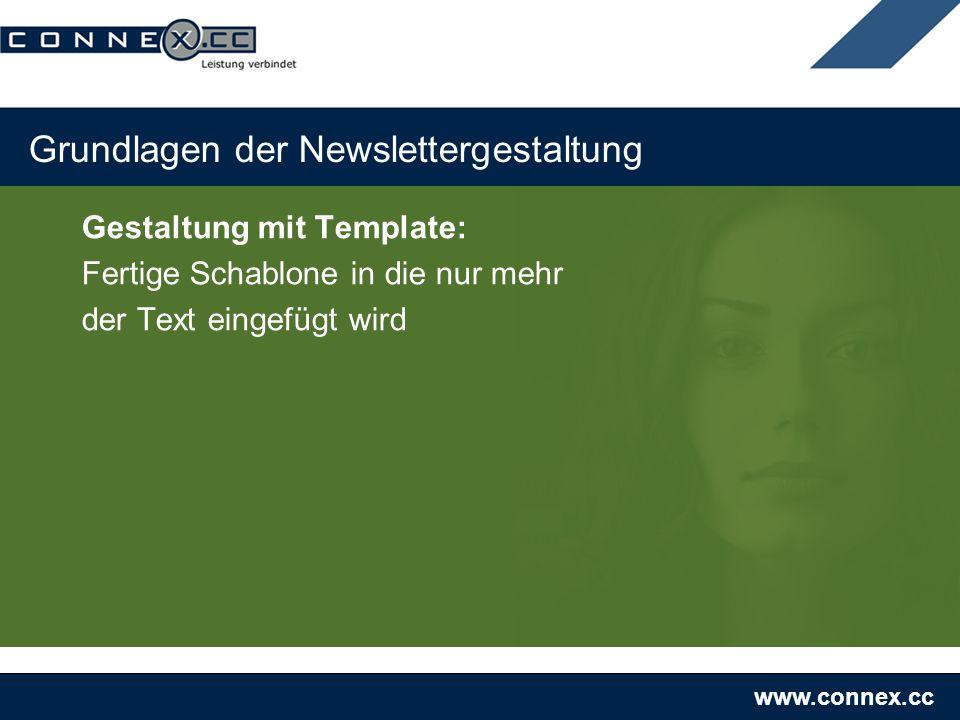 www.connex.cc Grundlagen der Newslettergestaltung Gestaltung mit Template: Fertige Schablone in die nur mehr der Text eingefügt wird