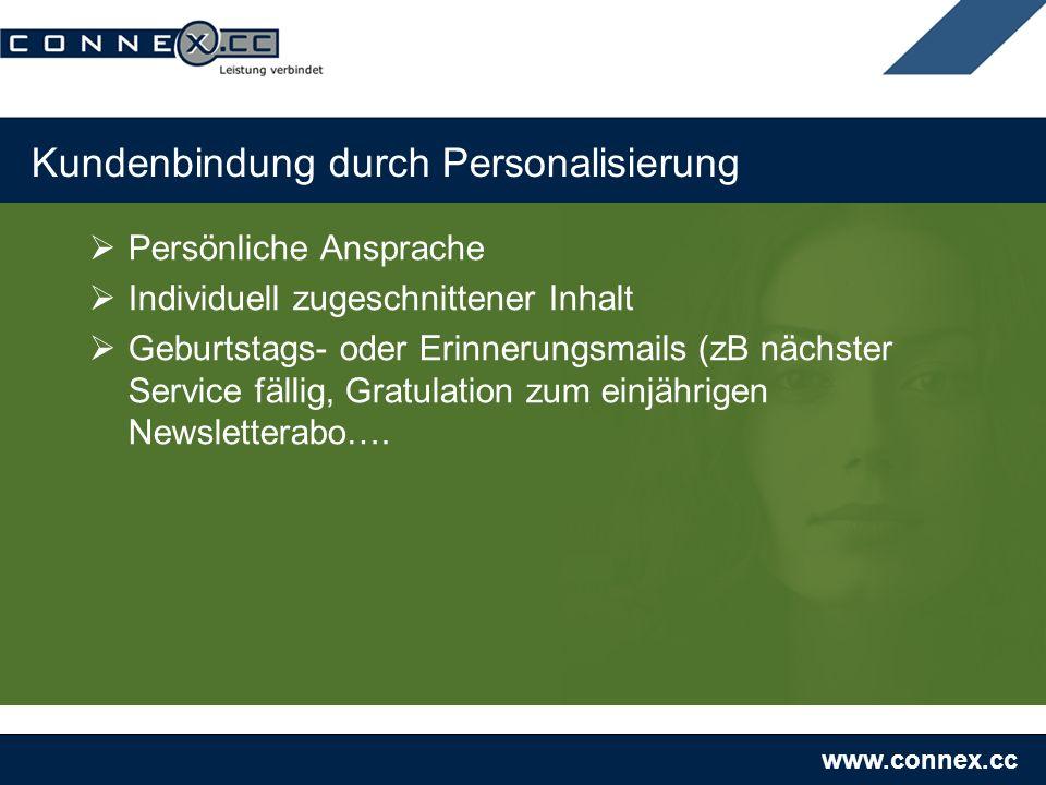 www.connex.cc Kundenbindung durch Personalisierung Persönliche Ansprache Individuell zugeschnittener Inhalt Geburtstags- oder Erinnerungsmails (zB näc