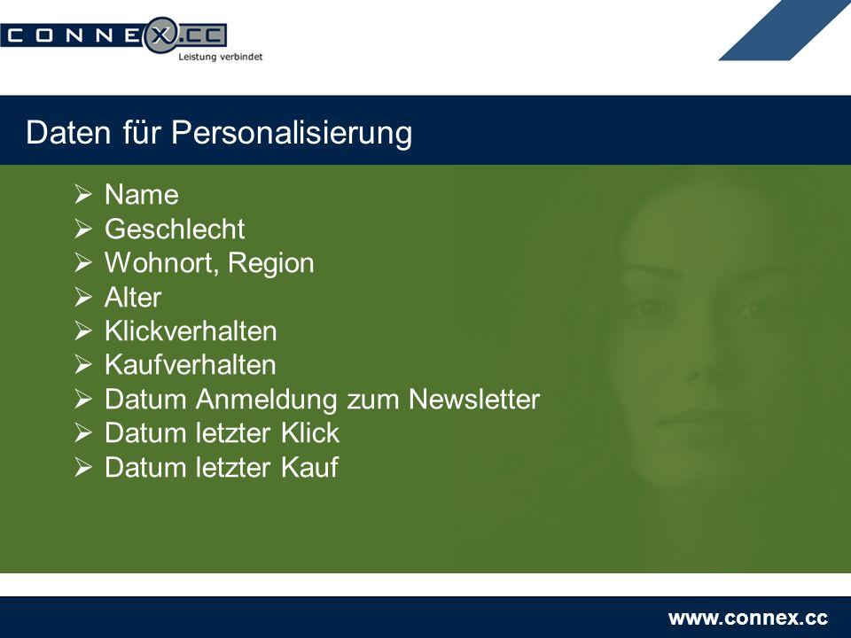 www.connex.cc Daten für Personalisierung Name Geschlecht Wohnort, Region Alter Klickverhalten Kaufverhalten Datum Anmeldung zum Newsletter Datum letzt