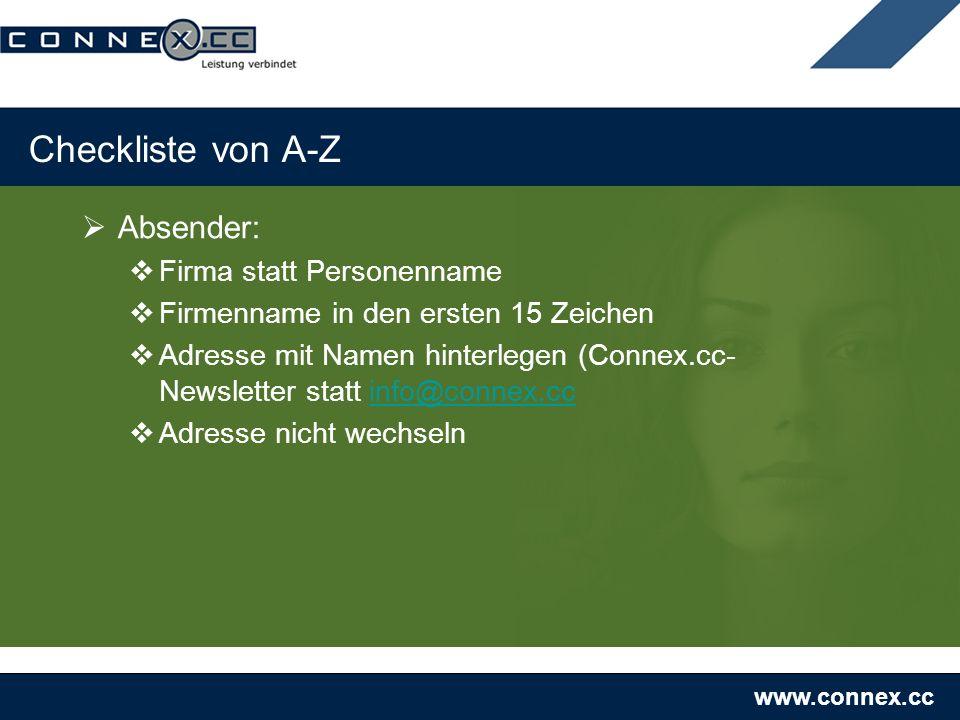 www.connex.cc Checkliste von A-Z Absender: Firma statt Personenname Firmenname in den ersten 15 Zeichen Adresse mit Namen hinterlegen (Connex.cc- Newsletter statt info@connex.ccinfo@connex.cc Adresse nicht wechseln