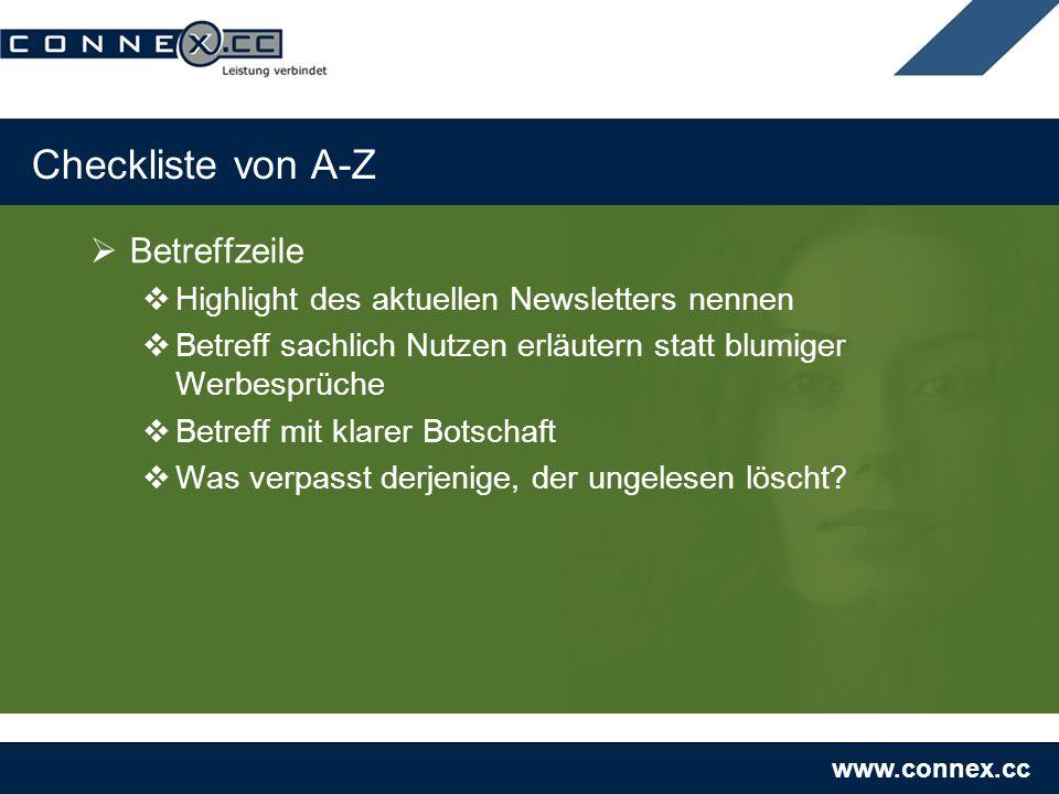 www.connex.cc Checkliste von A-Z Betreffzeile Highlight des aktuellen Newsletters nennen Betreff sachlich Nutzen erläutern statt blumiger Werbesprüche Betreff mit klarer Botschaft Was verpasst derjenige, der ungelesen löscht?