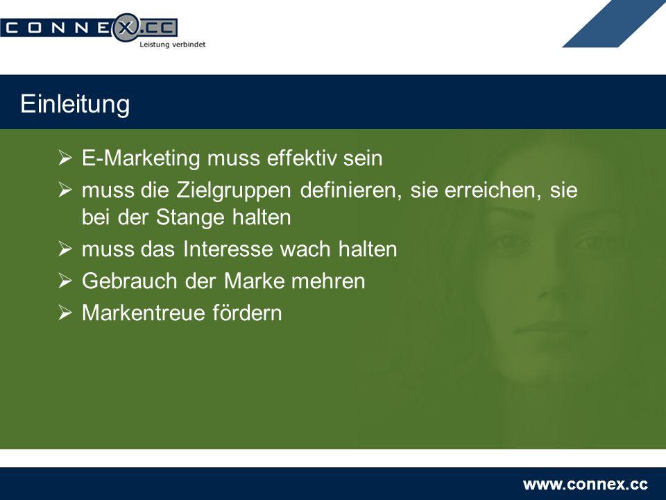 www.connex.cc Einleitung E-Marketing muss effektiv sein muss die Zielgruppen definieren, sie erreichen, sie bei der Stange halten muss das Interesse wach halten Gebrauch der Marke mehren Markentreue fördern