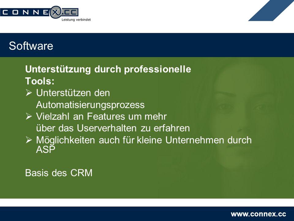 www.connex.cc Software Unterstützung durch professionelle Tools: Unterstützen den Automatisierungsprozess Vielzahl an Features um mehr über das Userverhalten zu erfahren Möglichkeiten auch für kleine Unternehmen durch ASP Basis des CRM