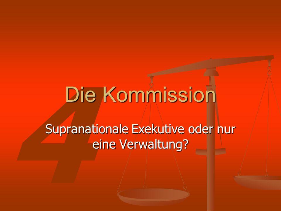 4 Die Kommission Supranationale Exekutive oder nur eine Verwaltung?