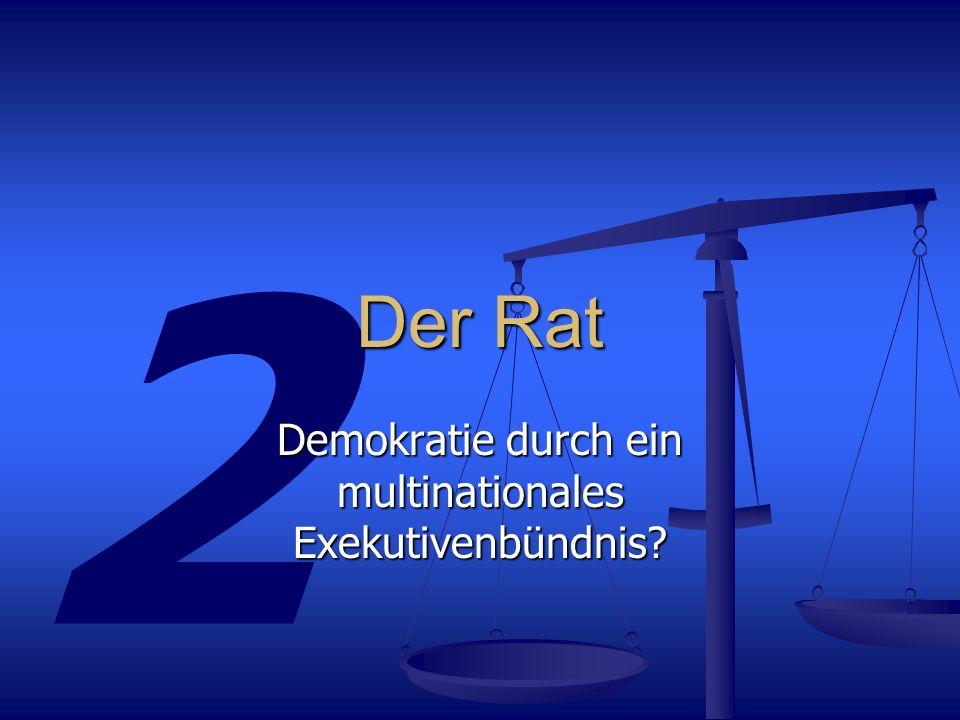 2 Der Rat Demokratie durch ein multinationales Exekutivenbündnis?
