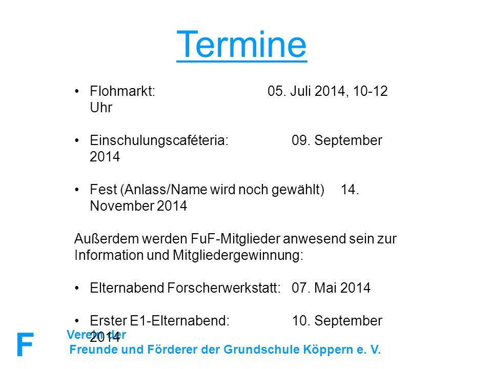 FuFFuF Verein der Freunde und Förderer der Grundschule Köppern e. V. Termine Flohmarkt: 05. Juli 2014, 10-12 Uhr Einschulungscaféteria: 09. September