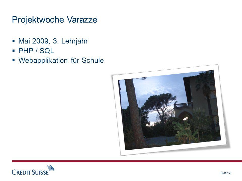 Slide 14 Projektwoche Varazze Mai 2009, 3. Lehrjahr PHP / SQL Webapplikation für Schule