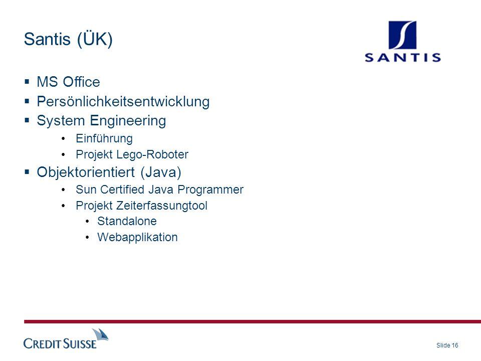 Slide 16 MS Office Persönlichkeitsentwicklung System Engineering Einführung Projekt Lego-Roboter Objektorientiert (Java) Sun Certified Java Programmer