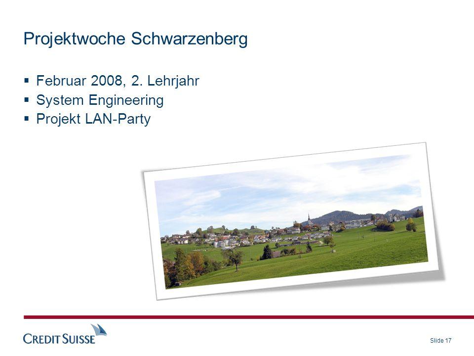 Slide 17 Projektwoche Schwarzenberg Februar 2008, 2. Lehrjahr System Engineering Projekt LAN-Party