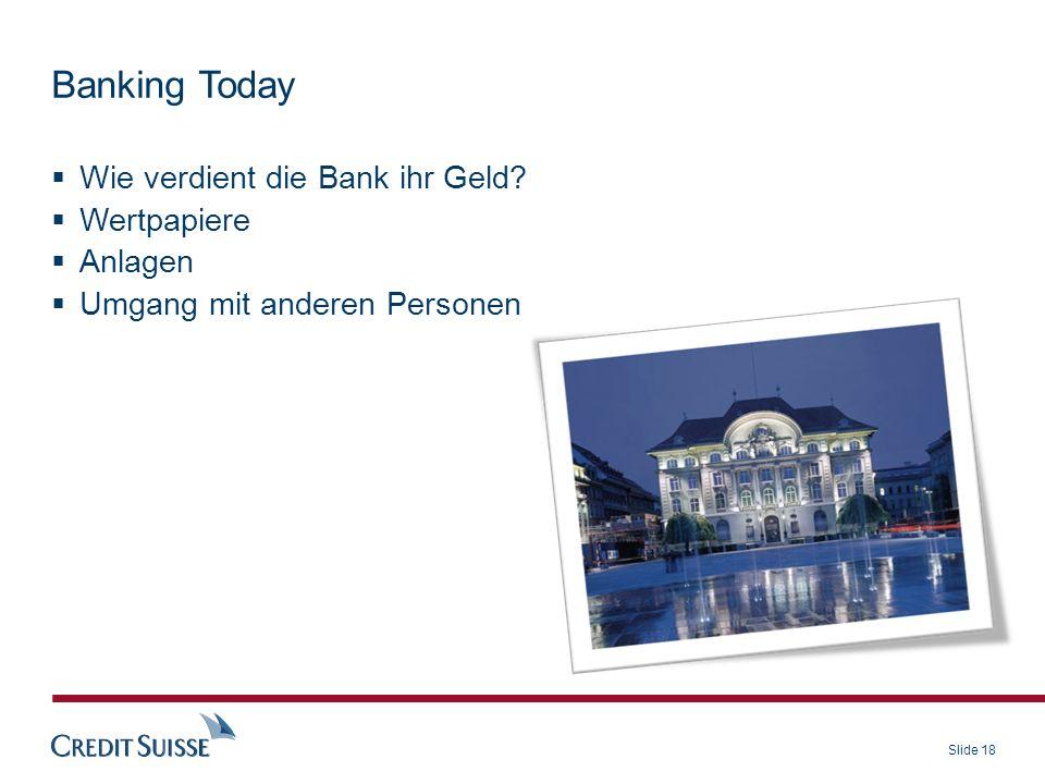 Slide 18 Banking Today Wie verdient die Bank ihr Geld? Wertpapiere Anlagen Umgang mit anderen Personen