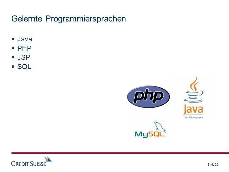 Slide 20 Gelernte Programmiersprachen Java PHP JSP SQL