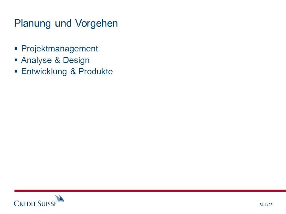 Slide 23 Projektmanagement Analyse & Design Entwicklung & Produkte Planung und Vorgehen