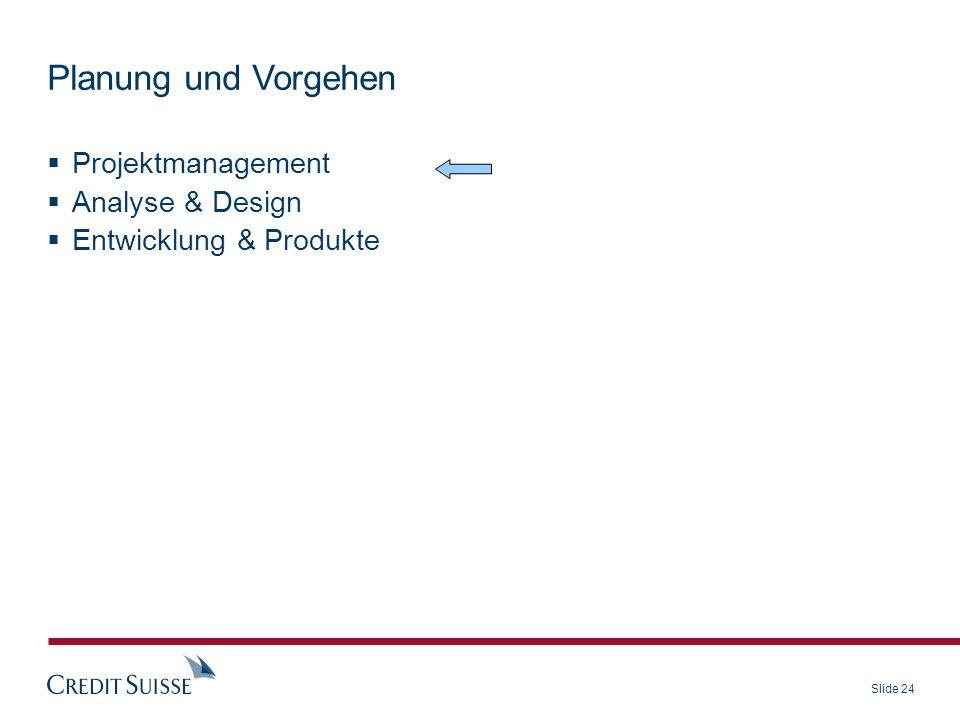 Slide 24 Projektmanagement Analyse & Design Entwicklung & Produkte Planung und Vorgehen