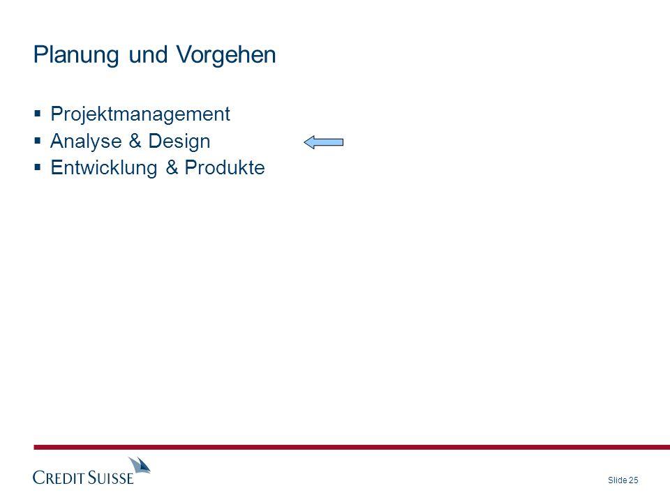 Slide 25 Projektmanagement Analyse & Design Entwicklung & Produkte Planung und Vorgehen
