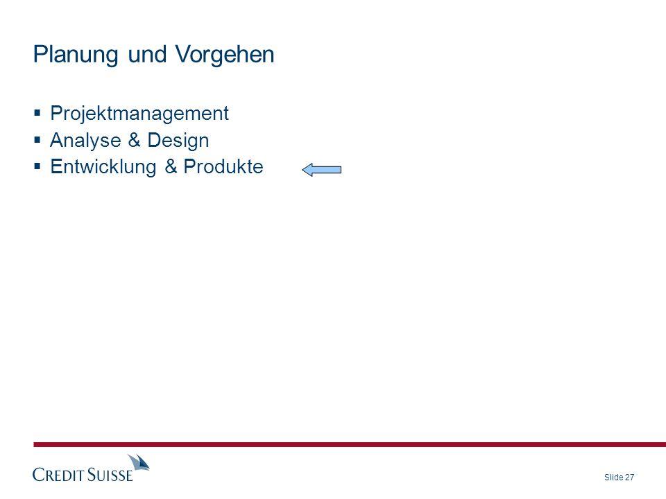 Slide 27 Projektmanagement Analyse & Design Entwicklung & Produkte Planung und Vorgehen