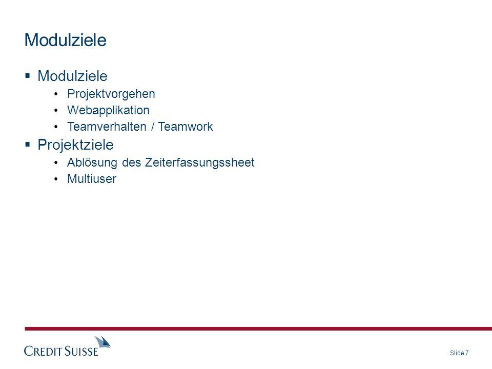 Slide 7 Modulziele Projektvorgehen Webapplikation Teamverhalten / Teamwork Projektziele Ablösung des Zeiterfassungssheet Multiuser