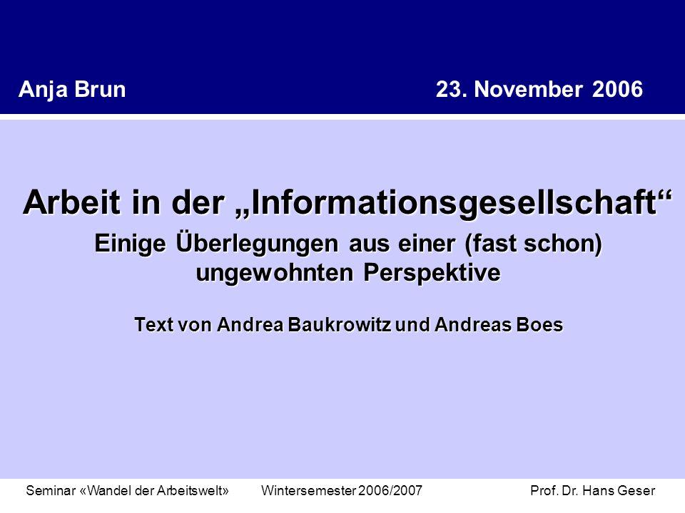 Anja Brun 23. November 2006 Arbeit in der Informationsgesellschaft Einige Überlegungen aus einer (fast schon) ungewohnten Perspektive Text von Andrea