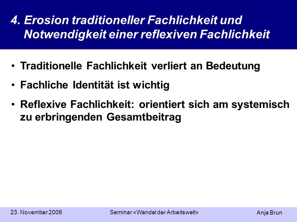 Anja Brun 23. November 2006Seminar «Wandel der Arbeitswelt» 4. Erosion traditioneller Fachlichkeit und Notwendigkeit einer reflexiven Fachlichkeit Tra
