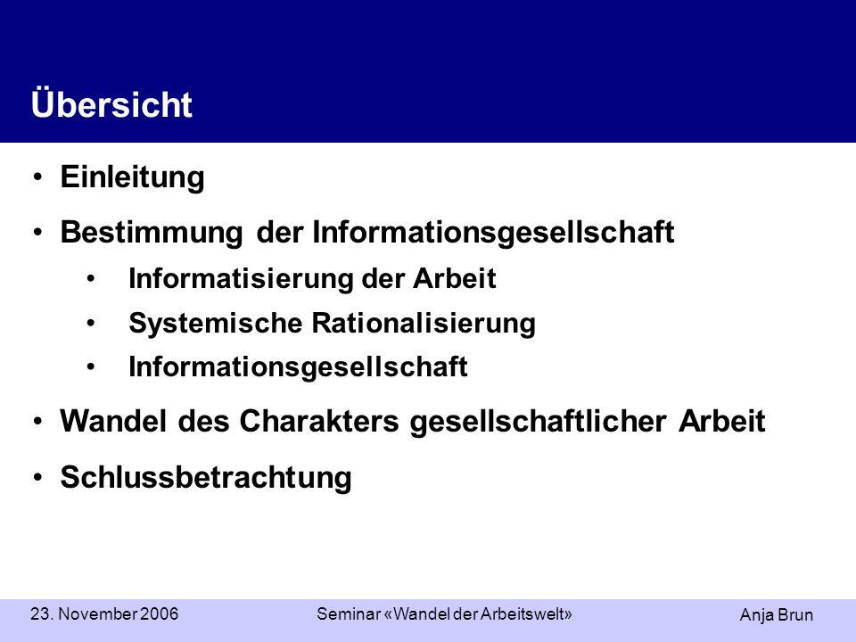 Anja Brun 23. November 2006Seminar «Wandel der Arbeitswelt» Übersicht Einleitung Bestimmung der Informationsgesellschaft Informatisierung der Arbeit S