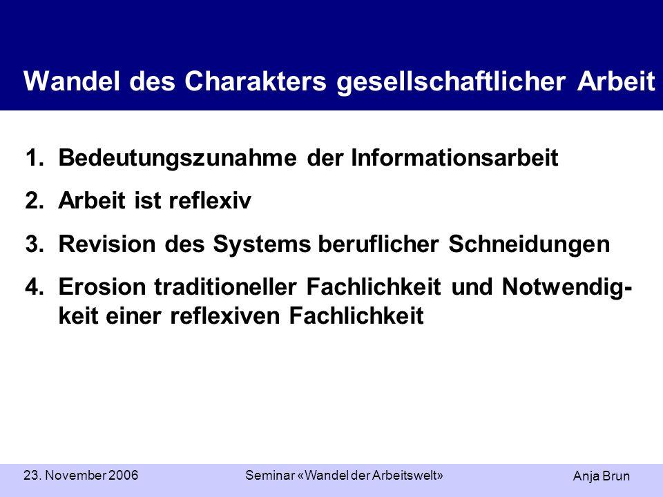 Anja Brun 23. November 2006Seminar «Wandel der Arbeitswelt» Wandel des Charakters gesellschaftlicher Arbeit 1.Bedeutungszunahme der Informationsarbeit