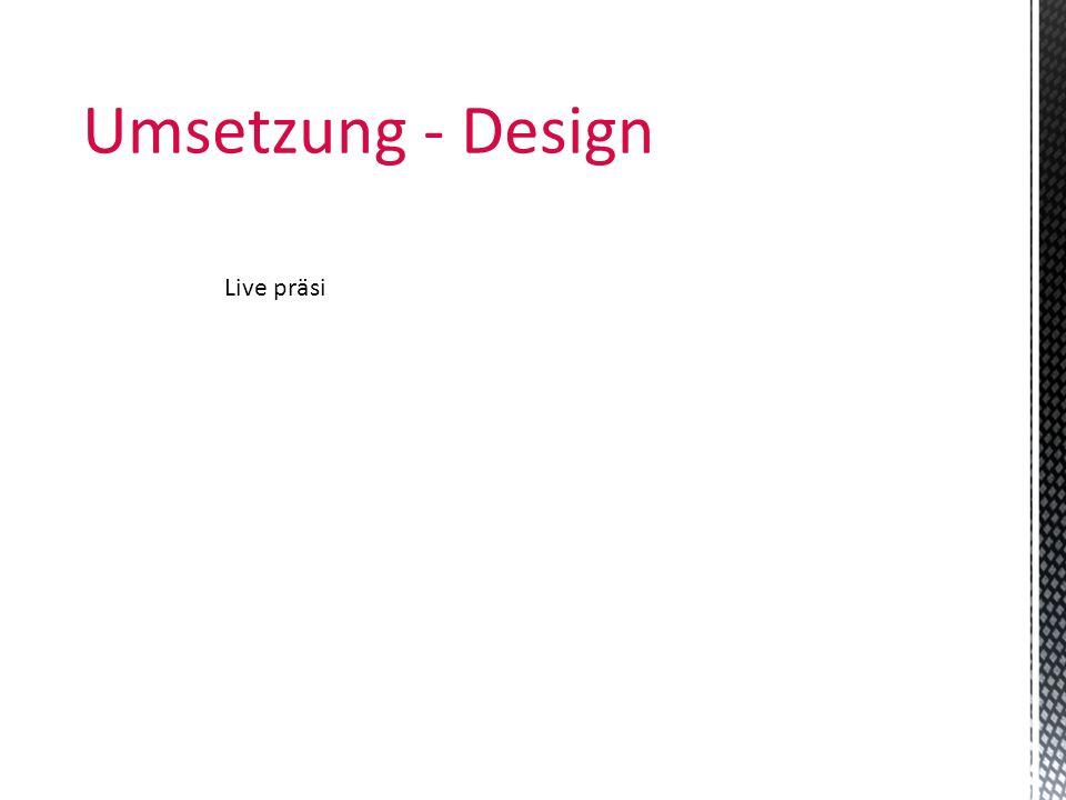 Umsetzung - Design Live präsi